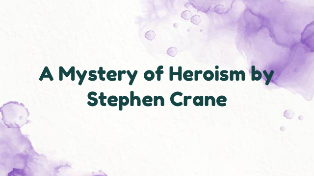 A Mystery of Heroism by Stephen Crane
