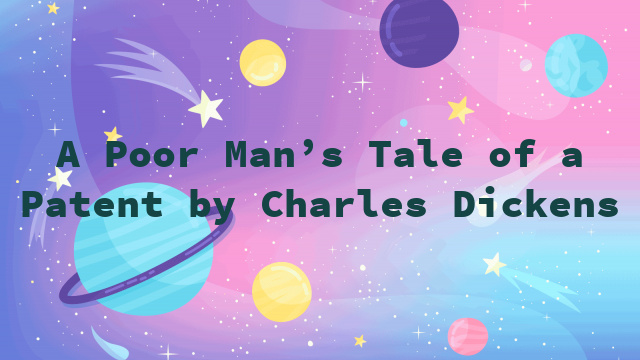 A Poor Man's Tale of a Patent by Charles Dickens