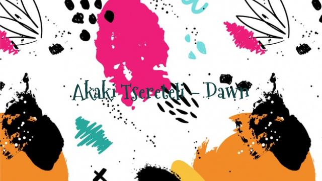 Akaki Tsereteli – Dawn