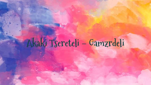 Akaki Tsereteli – Gamzrdeli