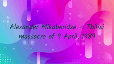 Alexander Mikaberidze – Tbilisi massacre of 9 April, 1989