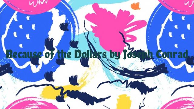 Because of the Dollars by Joseph Conrad
