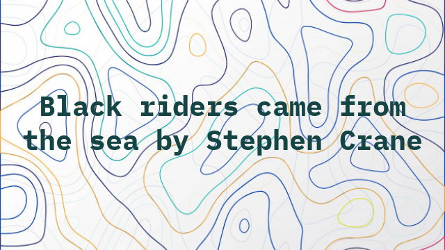 Black riders came from the sea by Stephen Crane