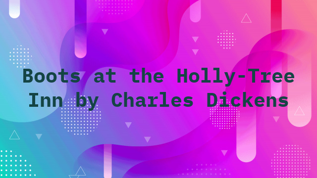 Boots at the Holly-Tree Inn by Charles Dickens