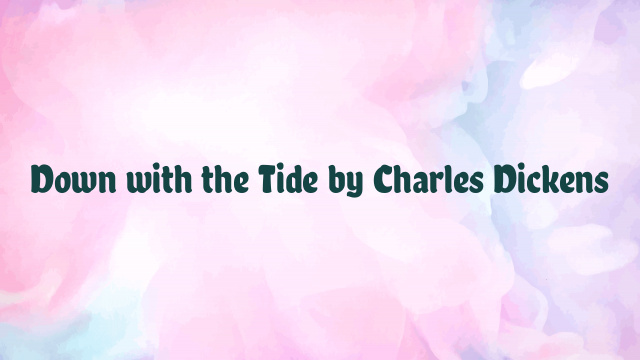 Down with the Tide by Charles Dickens