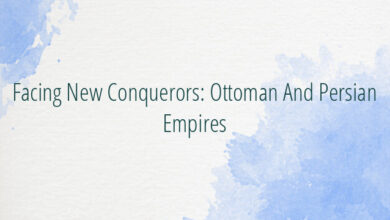Facing New Conquerors: Ottoman And Persian Empires