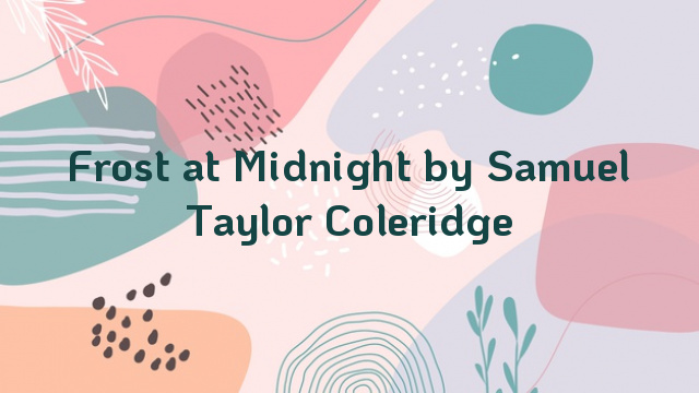 Frost at Midnight by Samuel Taylor Coleridge