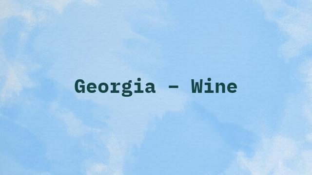 Georgia – Wine