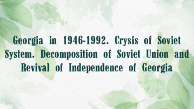 Georgia in 1946-1992. Crysis of Soviet System. Decomposition of Soviet Union and Revival of Independence of Georgia
