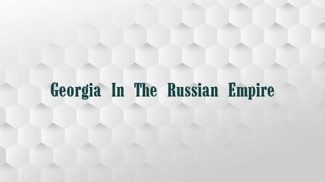 Georgia In The Russian Empire