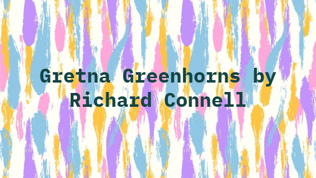 Gretna Greenhorns by Richard Connell