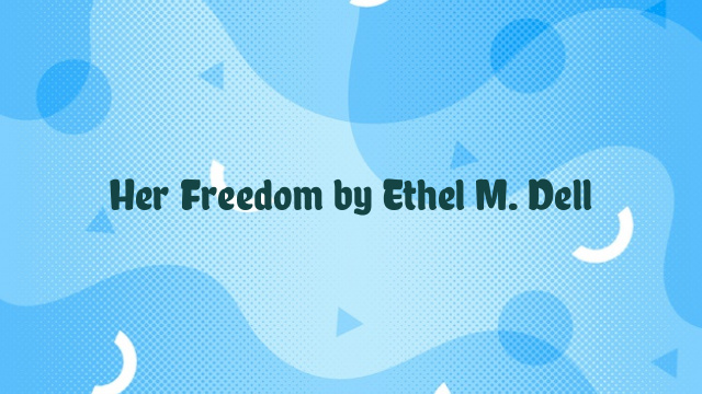 Her Freedom by Ethel M. Dell
