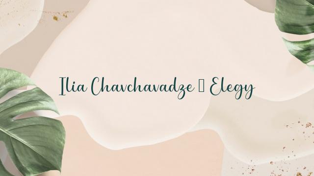 Ilia Chavchavadze – Elegy