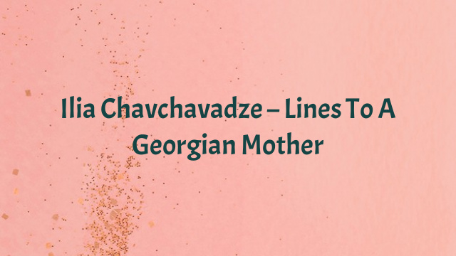 Ilia Chavchavadze – Lines To A Georgian Mother