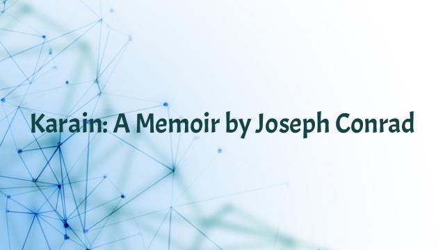 Karain: A Memoir by Joseph Conrad