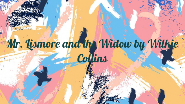 Mr. Lismore and the Widow by Wilkie Collins