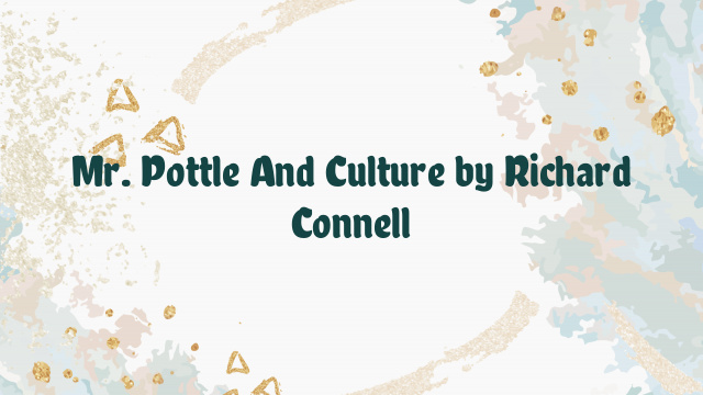 Mr. Pottle And Culture by Richard Connell
