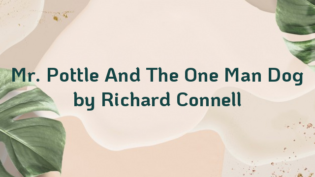 Mr. Pottle And The One Man Dog by Richard Connell