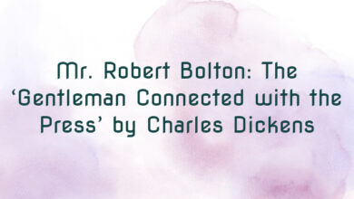 Mr. Robert Bolton: The 'Gentleman Connected with the Press' by Charles Dickens