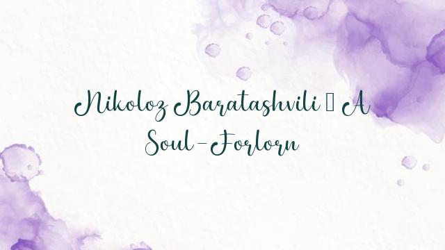 Nikoloz Baratashvili – A Soul-Forlorn