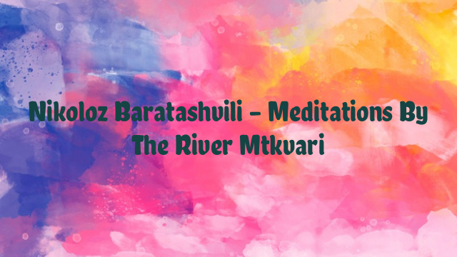 Nikoloz Baratashvili – Meditations By The River Mtkvari