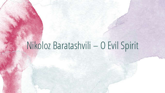 Nikoloz Baratashvili – O Evil Spirit
