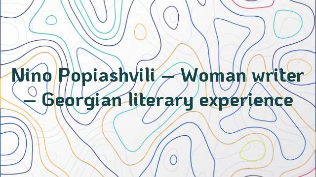 Nino Popiashvili – Woman writer – Georgian literary experience