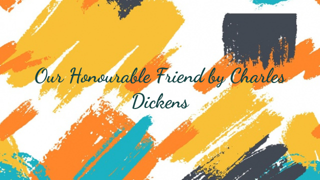 Our Honourable Friend by Charles Dickens