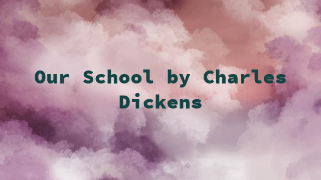 Our School by Charles Dickens