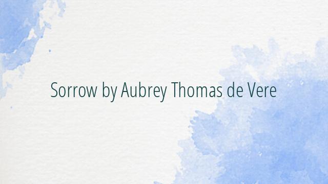 Sorrow by Aubrey Thomas de Vere