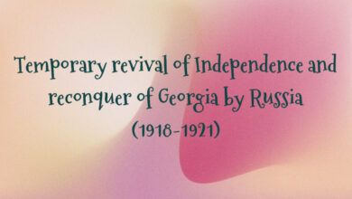 Temporary revival of Independence and reconquer of Georgia by Russia (1918-1921)