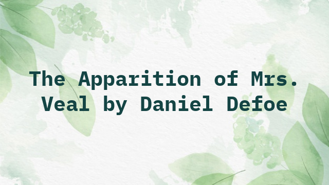 The Apparition of Mrs. Veal by Daniel Defoe