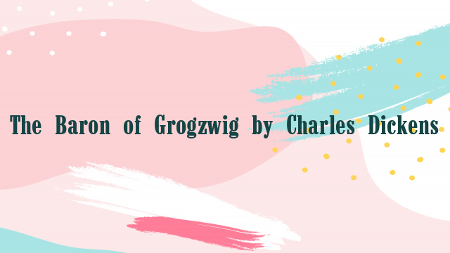 The Baron of Grogzwig by Charles Dickens