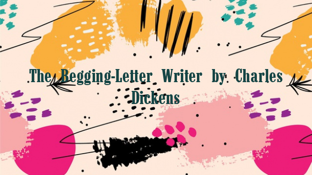 The Begging-Letter Writer by Charles Dickens
