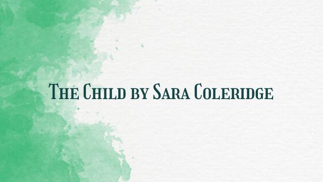 The Child by Sara Coleridge