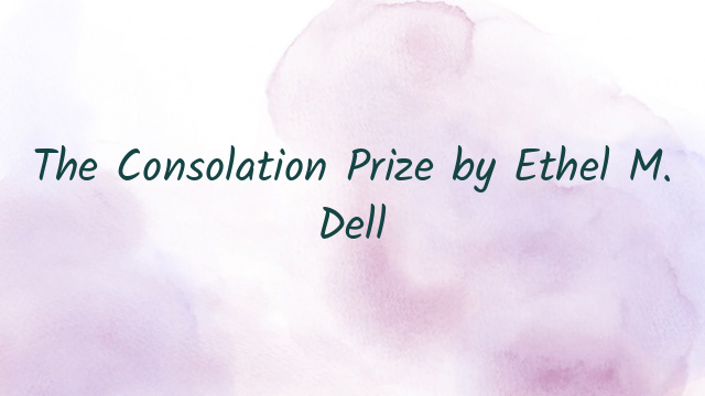 The Consolation Prize by Ethel M. Dell