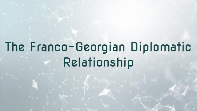 The Franco-Georgian Diplomatic Relationship