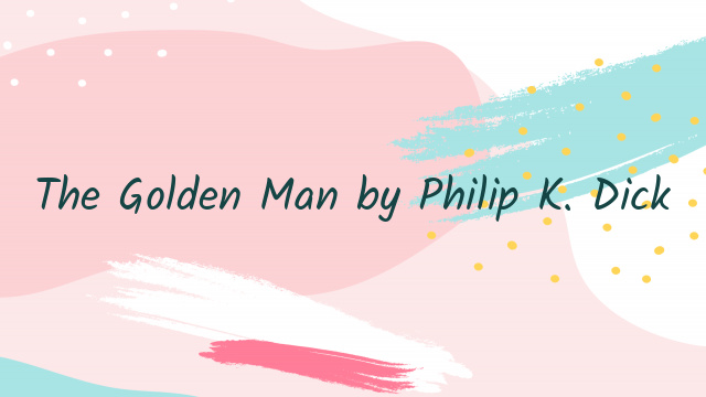 The Golden Man by Philip K. Dick