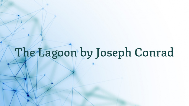 The Lagoon by Joseph Conrad