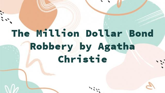 The Million Dollar Bond Robbery by Agatha Christie