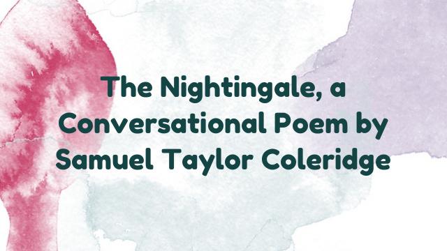 The Nightingale, a Conversational Poem by Samuel Taylor Coleridge