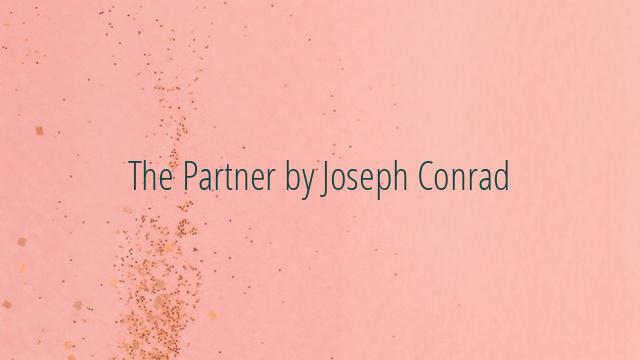 The Partner by Joseph Conrad