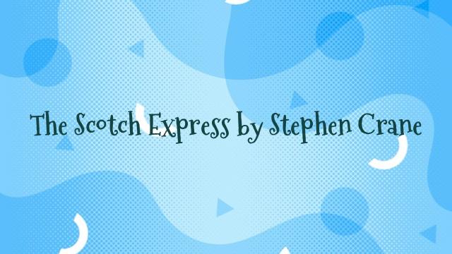 The Scotch Express by Stephen Crane