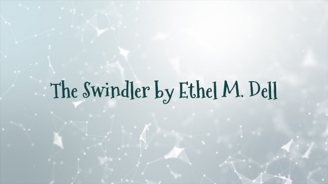 The Swindler by Ethel M. Dell