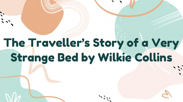 The Traveller's Story of a Very Strange Bed by Wilkie Collins