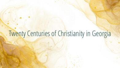 Twenty Centuries of Christianity in Georgia