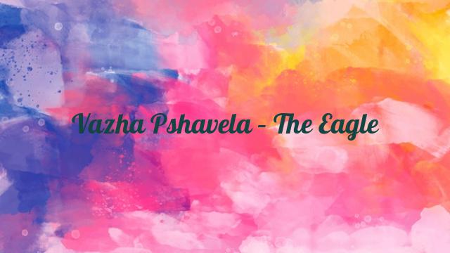 Vazha Pshavela – The Eagle