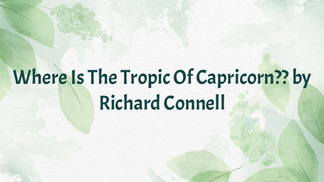 Where Is The Tropic Of Capricorn?? by Richard Connell