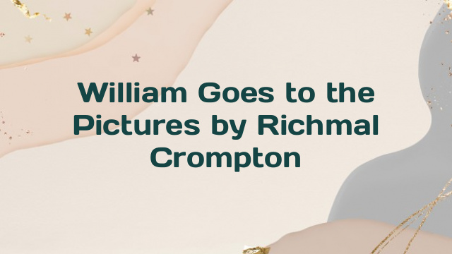 William Goes to the Pictures by Richmal Crompton
