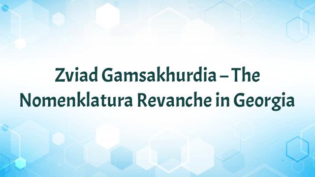 Zviad Gamsakhurdia – The Nomenklatura Revanche in Georgia